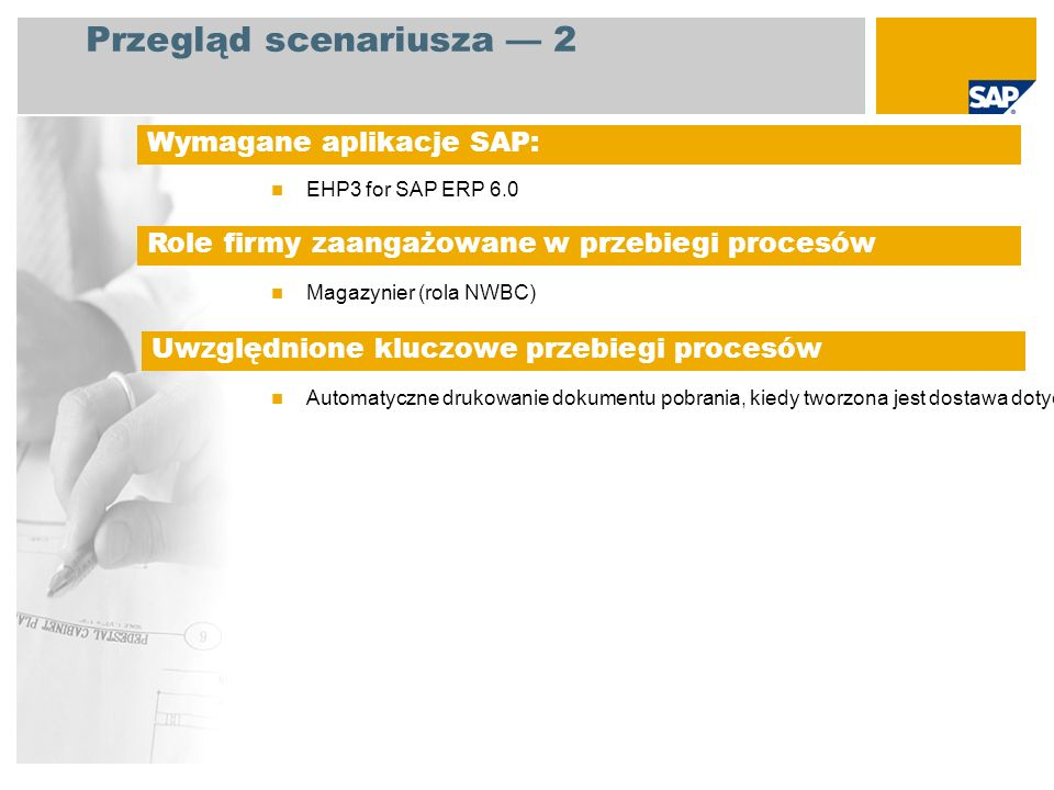 Pakiet SAP Best Practices Baseline obejmuje funkcje uproszczonej gospodarki magazynowej do przetwarzania przyjęcia i wydania materiałów (gospodarka zapasami odbywa się jedynie na poziomie składu, a nie na poziomie miejsca składowania).