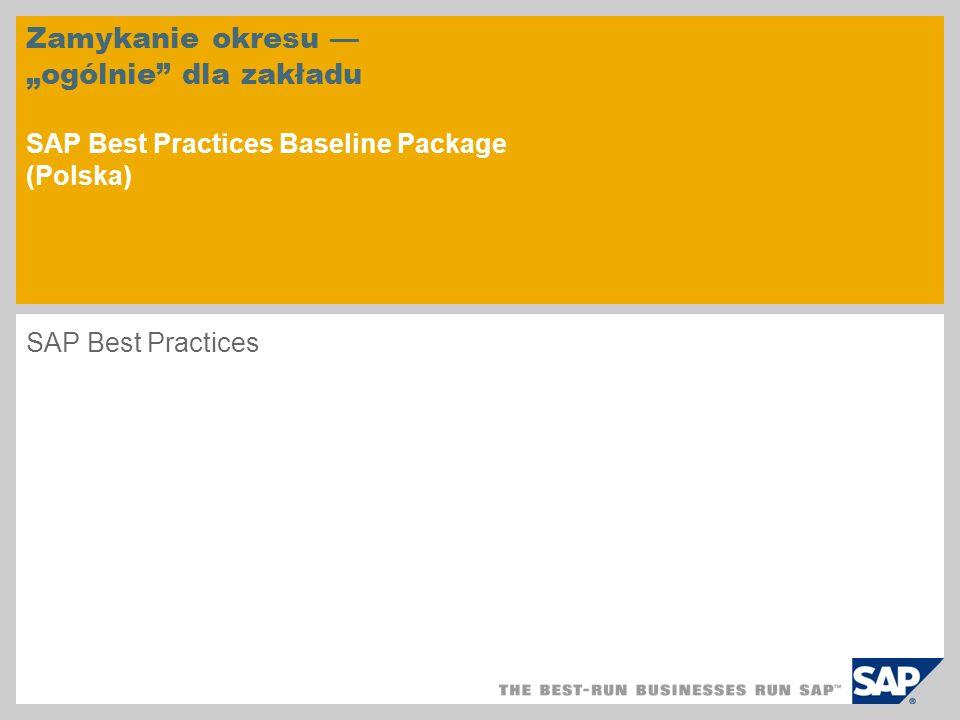 Zamykanie okresu ogólnie dla zakładu SAP Best Practices Baseline Package (Polska) SAP Best Practices