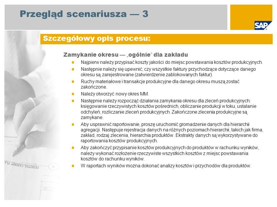 Przegląd scenariusza 3 Zamykanie okresu ogólnie dla zakładu Najpierw należy przypisać koszty jakości do miejsc powstawania kosztów produkcyjnych. Nast