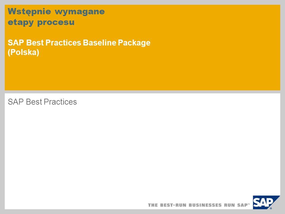 Wstępnie wymagane etapy procesu SAP Best Practices Baseline Package (Polska) SAP Best Practices