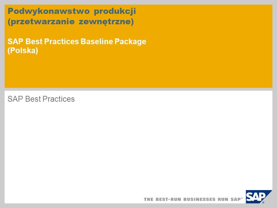Podwykonawstwo produkcji (przetwarzanie zewnętrzne) SAP Best Practices Baseline Package (Polska) SAP Best Practices