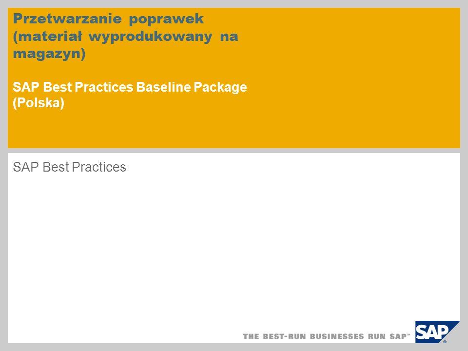 Przetwarzanie poprawek (materiał wyprodukowany na magazyn) SAP Best Practices Baseline Package (Polska) SAP Best Practices