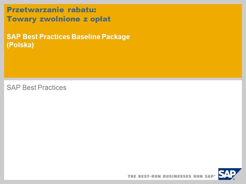 Przetwarzanie rabatu: Towary zwolnione z opłat SAP Best Practices Baseline Package (Polska) SAP Best Practices
