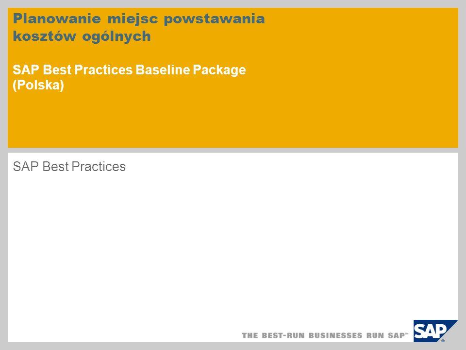 Planowanie miejsc powstawania kosztów ogólnych SAP Best Practices Baseline Package (Polska) SAP Best Practices