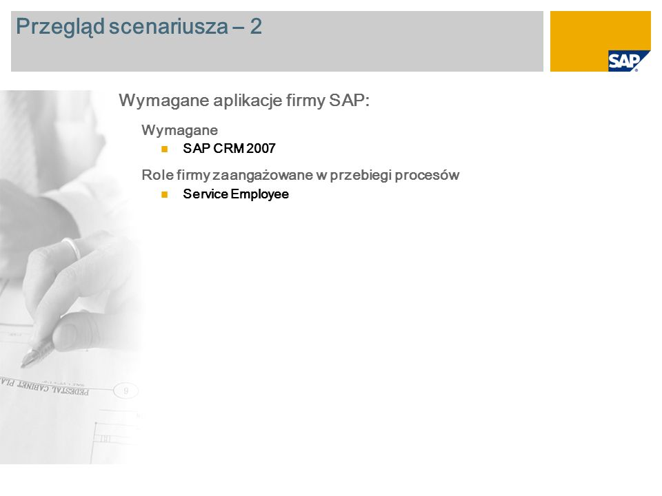 Przegląd scenariusza – 2 Wymagane SAP CRM 2007 Role firmy zaangażowane w przebiegi procesów Service Employee Wymagane aplikacje firmy SAP: