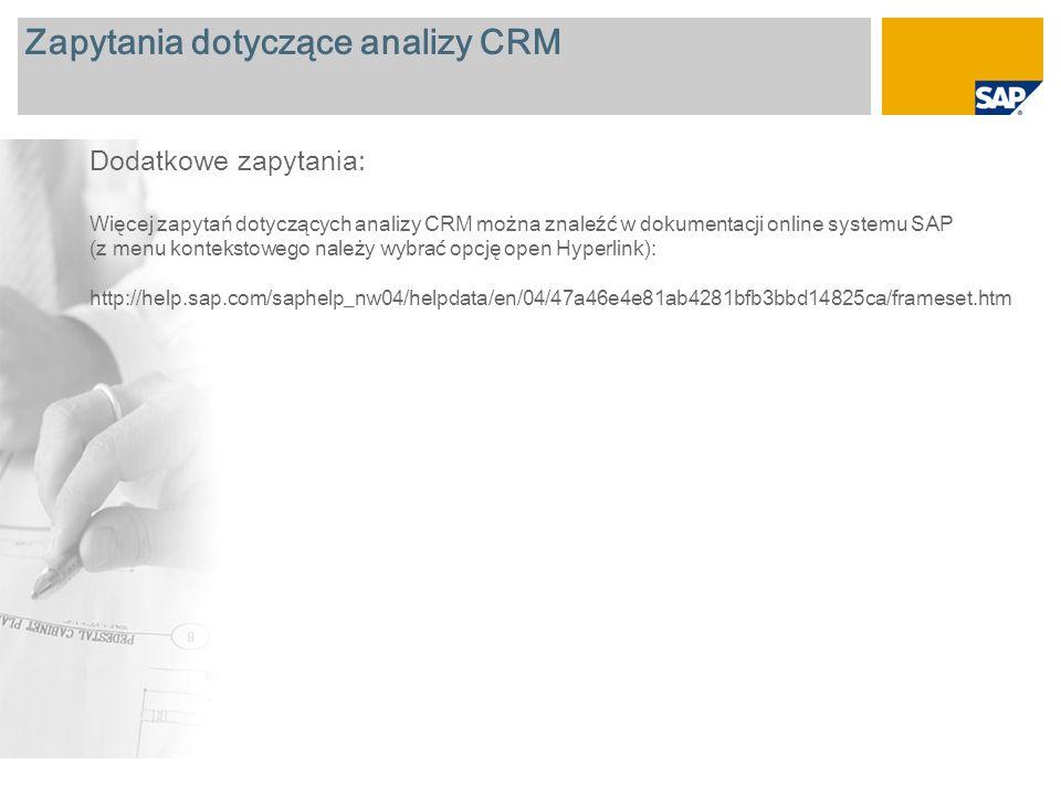Zapytania dotyczące analizy CRM Dodatkowe zapytania: Więcej zapytań dotyczących analizy CRM można znaleźć w dokumentacji online systemu SAP (z menu ko