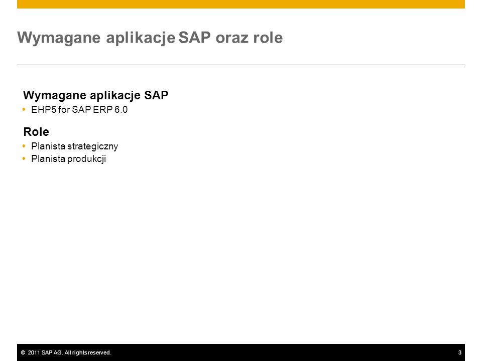 ©2011 SAP AG. All rights reserved.3 Wymagane aplikacje SAP oraz role Wymagane aplikacje SAP EHP5 for SAP ERP 6.0 Role Planista strategiczny Planista p