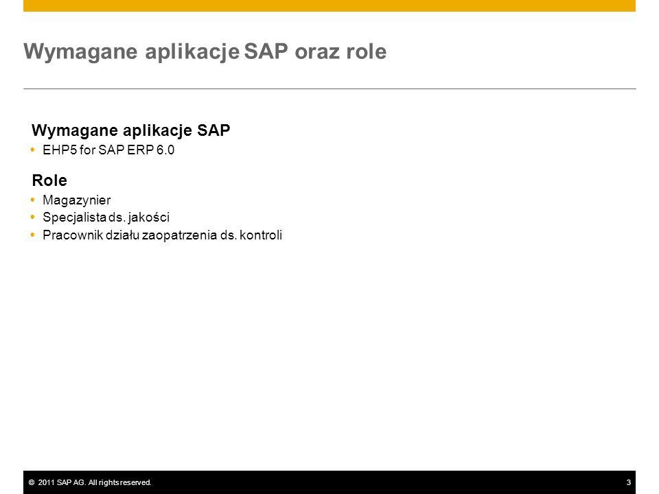 ©2011 SAP AG. All rights reserved.3 Wymagane aplikacje SAP oraz role Wymagane aplikacje SAP EHP5 for SAP ERP 6.0 Role Magazynier Specjalista ds. jakoś