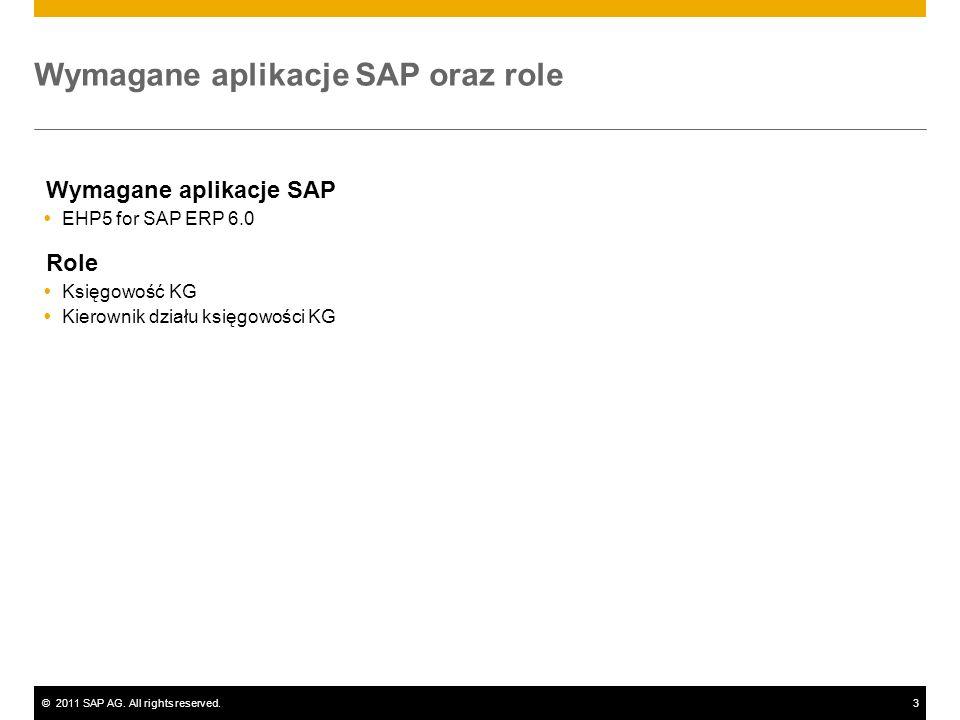 ©2011 SAP AG. All rights reserved.3 Wymagane aplikacje SAP oraz role Wymagane aplikacje SAP EHP5 for SAP ERP 6.0 Role Księgowość KG Kierownik działu k