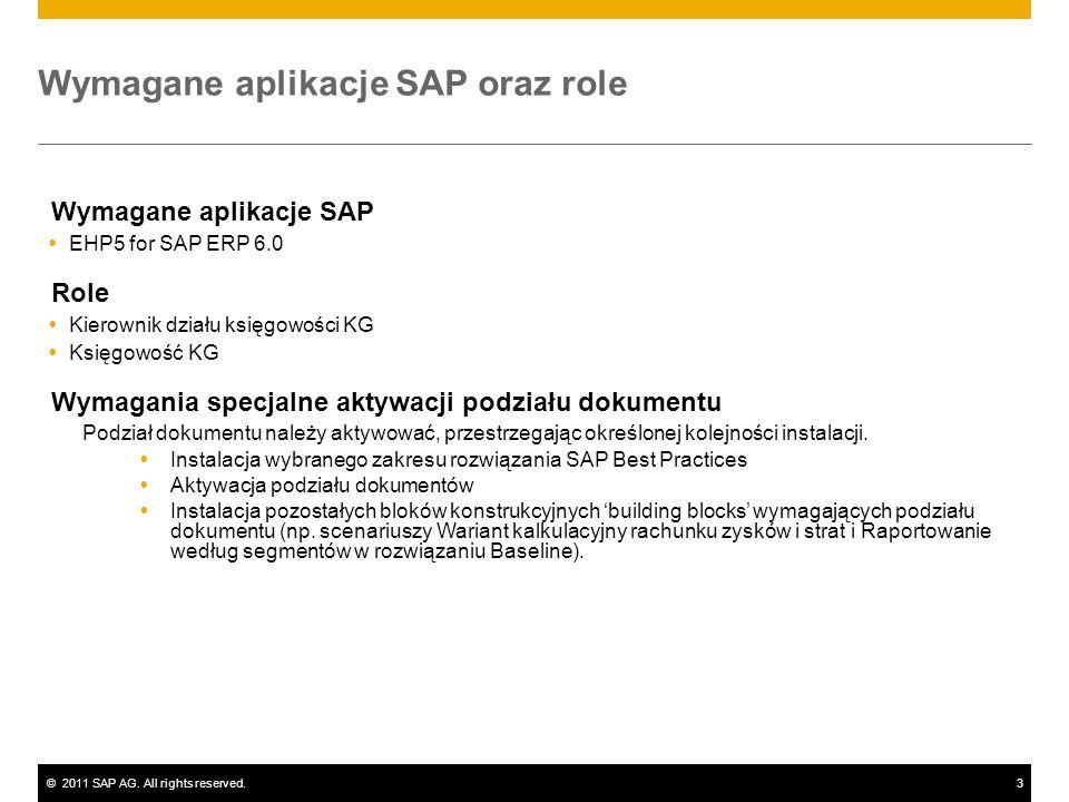 ©2011 SAP AG. All rights reserved.3 Wymagane aplikacje SAP oraz role Wymagane aplikacje SAP EHP5 for SAP ERP 6.0 Role Kierownik działu księgowości KG
