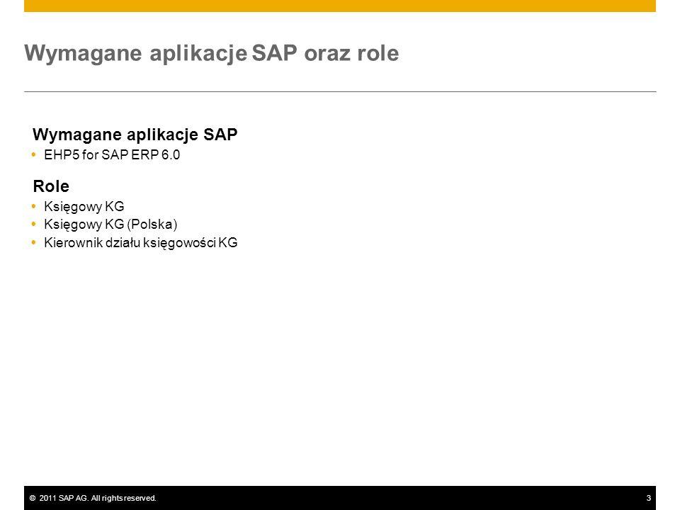 ©2011 SAP AG. All rights reserved.3 Wymagane aplikacje SAP oraz role Wymagane aplikacje SAP EHP5 for SAP ERP 6.0 Role Księgowy KG Księgowy KG (Polska)