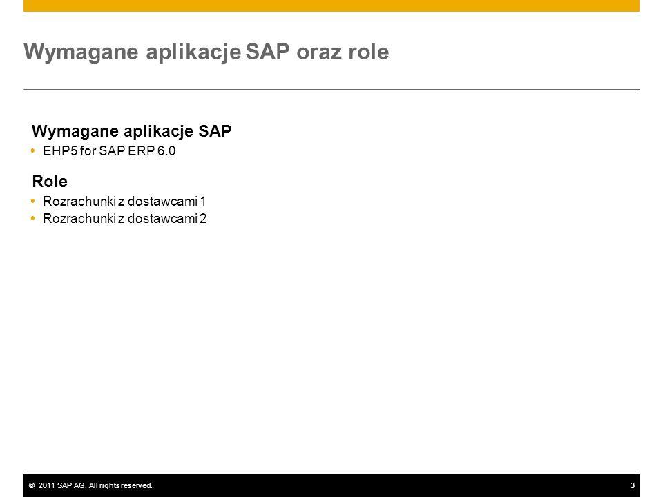 ©2011 SAP AG. All rights reserved.3 Wymagane aplikacje SAP oraz role Wymagane aplikacje SAP EHP5 for SAP ERP 6.0 Role Rozrachunki z dostawcami 1 Rozra