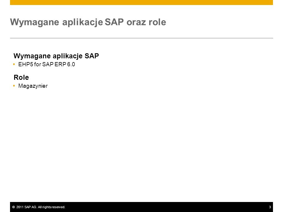 ©2011 SAP AG. All rights reserved.3 Wymagane aplikacje SAP oraz role Wymagane aplikacje SAP EHP5 for SAP ERP 6.0 Role Magazynier