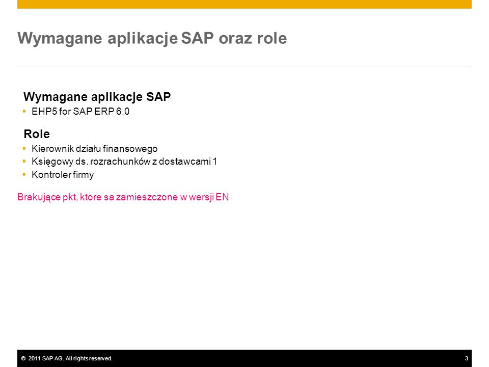 ©2011 SAP AG. All rights reserved.3 Wymagane aplikacje SAP oraz role Wymagane aplikacje SAP EHP5 for SAP ERP 6.0 Role Kierownik działu finansowego Ksi