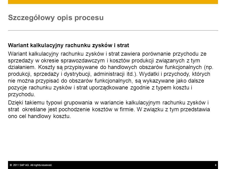 ©2011 SAP AG. All rights reserved.4 Szczegółowy opis procesu Wariant kalkulacyjny rachunku zysków i strat Wariant kalkulacyjny rachunku zysków i strat