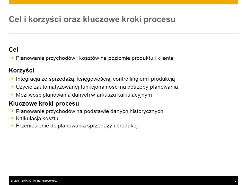 ©2011 SAP AG. All rights reserved.2 Cel i korzyści oraz kluczowe kroki procesu Cel Planowanie przychodów i kosztów na poziomie produktu i klienta Korz