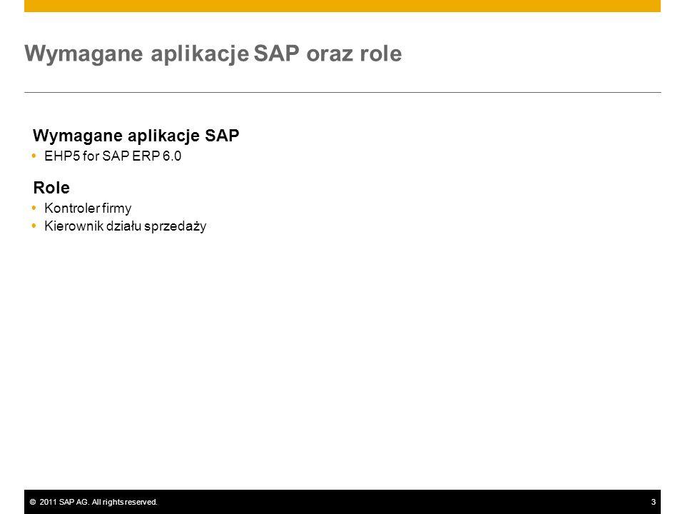 ©2011 SAP AG. All rights reserved.3 Wymagane aplikacje SAP oraz role Wymagane aplikacje SAP EHP5 for SAP ERP 6.0 Role Kontroler firmy Kierownik działu