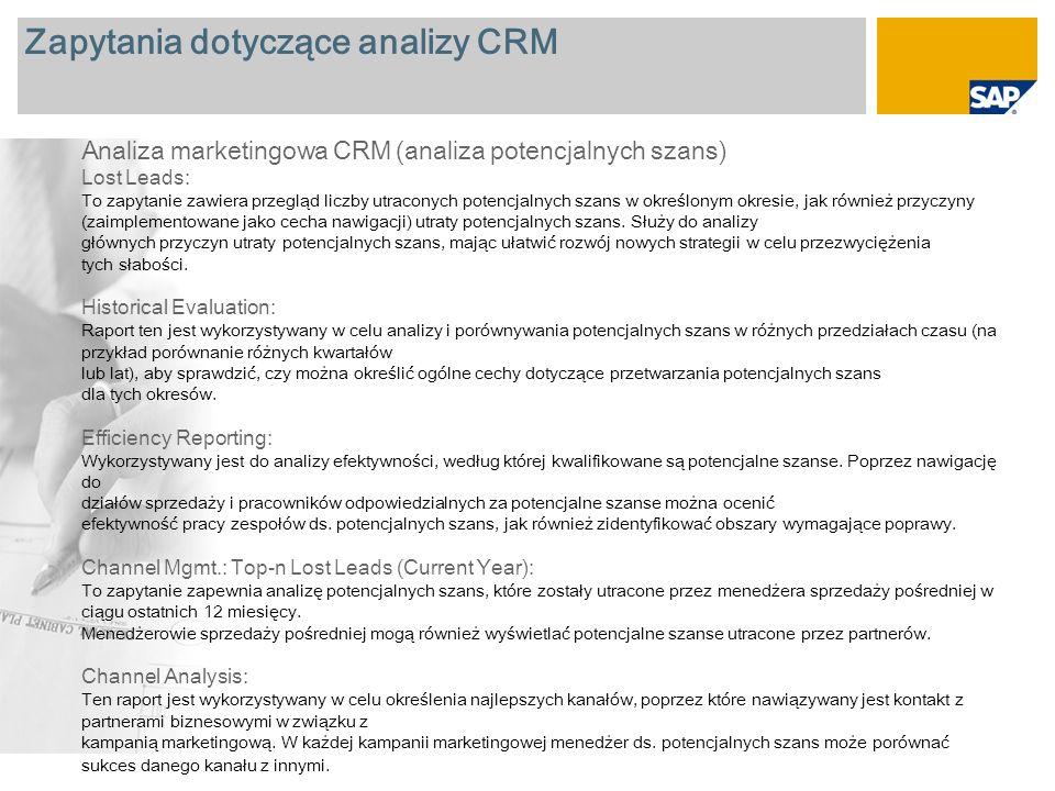 Zapytania dotyczące analizy CRM Analiza marketingowa CRM (analiza potencjalnych szans) Lost Leads: To zapytanie zawiera przegląd liczby utraconych potencjalnych szans w określonym okresie, jak również przyczyny (zaimplementowane jako cecha nawigacji) utraty potencjalnych szans.
