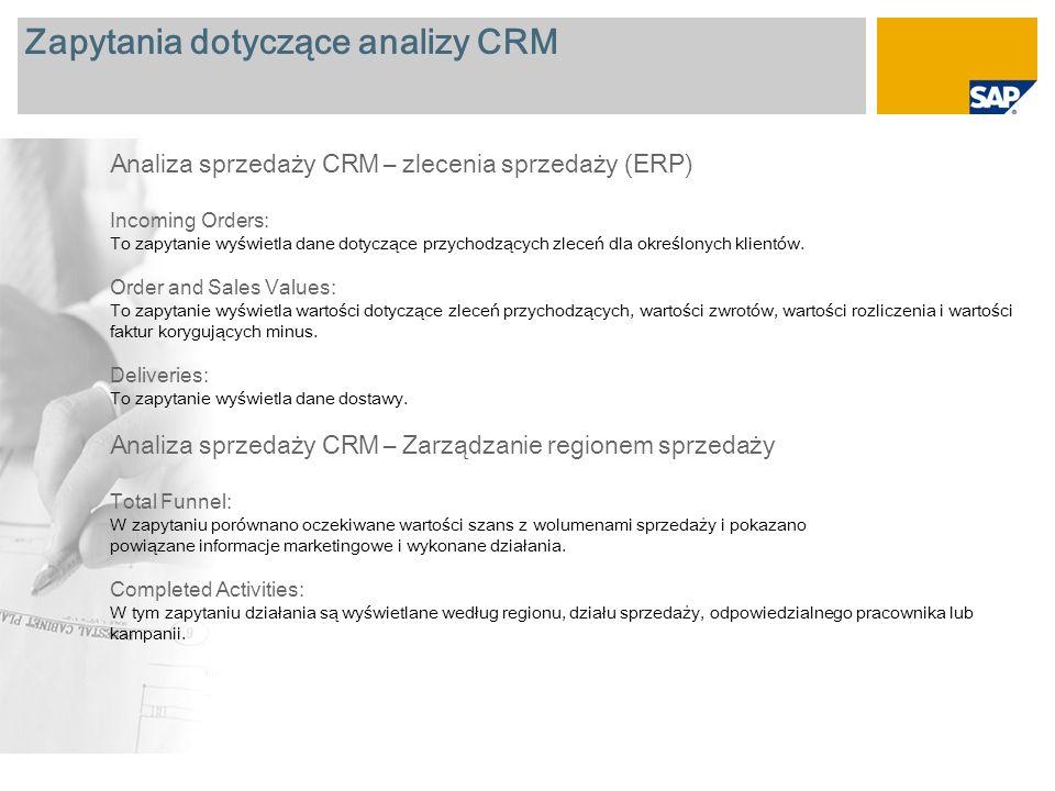 Zapytania dotyczące analizy CRM Analiza sprzedaży CRM – zlecenia sprzedaży (ERP) Incoming Orders: To zapytanie wyświetla dane dotyczące przychodzących zleceń dla określonych klientów.