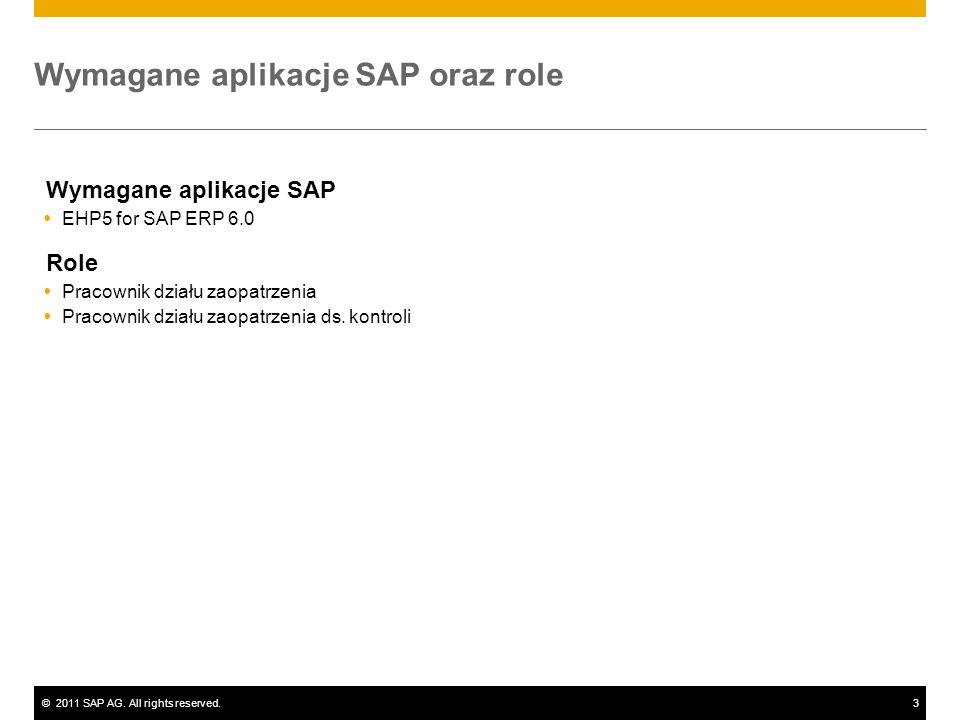 ©2011 SAP AG. All rights reserved.3 Wymagane aplikacje SAP oraz role Wymagane aplikacje SAP EHP5 for SAP ERP 6.0 Role Pracownik działu zaopatrzenia Pr