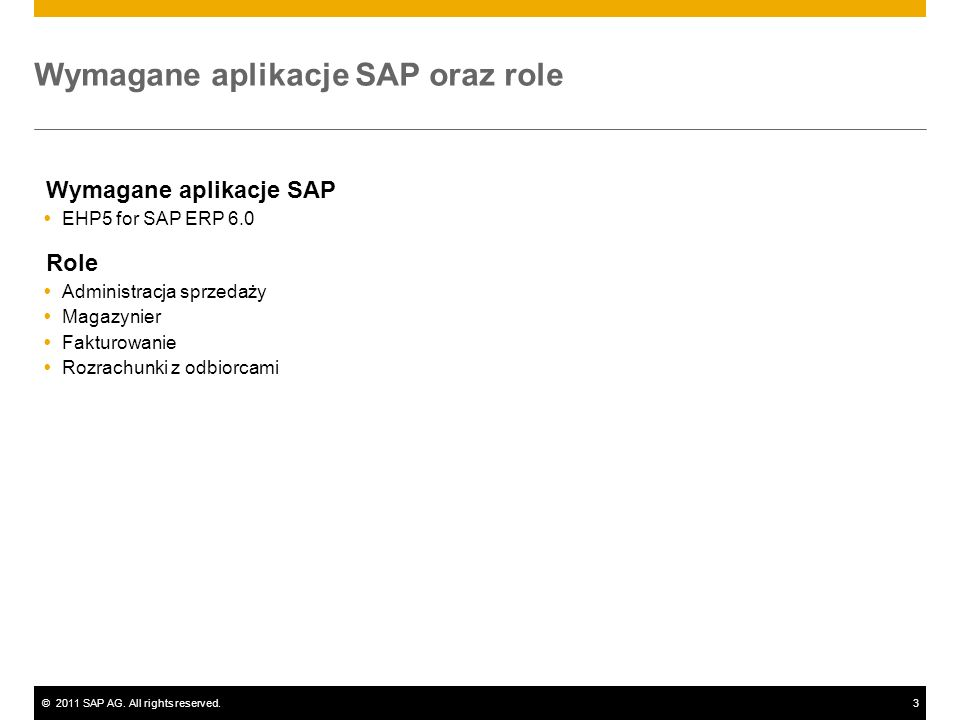 ©2011 SAP AG. All rights reserved.3 Wymagane aplikacje SAP oraz role Wymagane aplikacje SAP EHP5 for SAP ERP 6.0 Role Administracja sprzedaży Magazyni