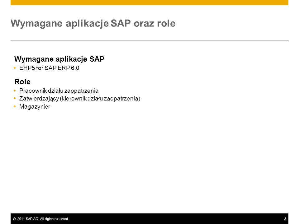 ©2011 SAP AG. All rights reserved.3 Wymagane aplikacje SAP oraz role Wymagane aplikacje SAP EHP5 for SAP ERP 6.0 Role Pracownik działu zaopatrzenia Za