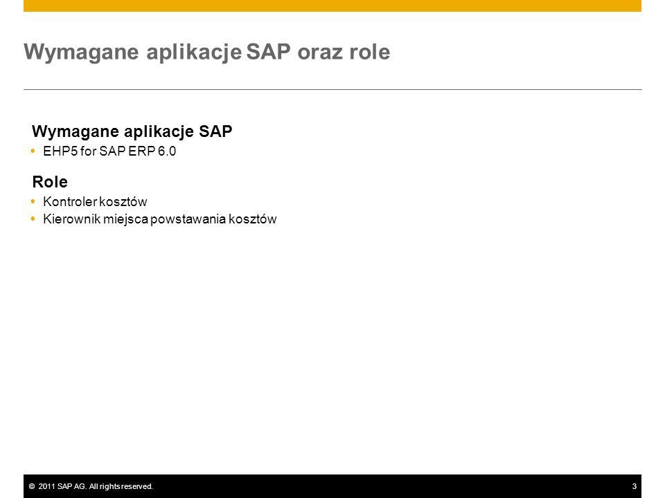 ©2011 SAP AG. All rights reserved.3 Wymagane aplikacje SAP oraz role Wymagane aplikacje SAP EHP5 for SAP ERP 6.0 Role Kontroler kosztów Kierownik miej