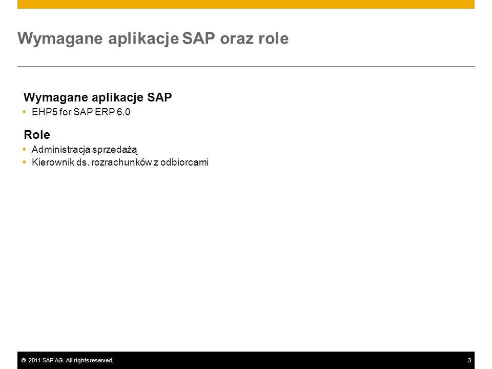 ©2011 SAP AG. All rights reserved.3 Wymagane aplikacje SAP oraz role Wymagane aplikacje SAP EHP5 for SAP ERP 6.0 Role Administracja sprzedażą Kierowni