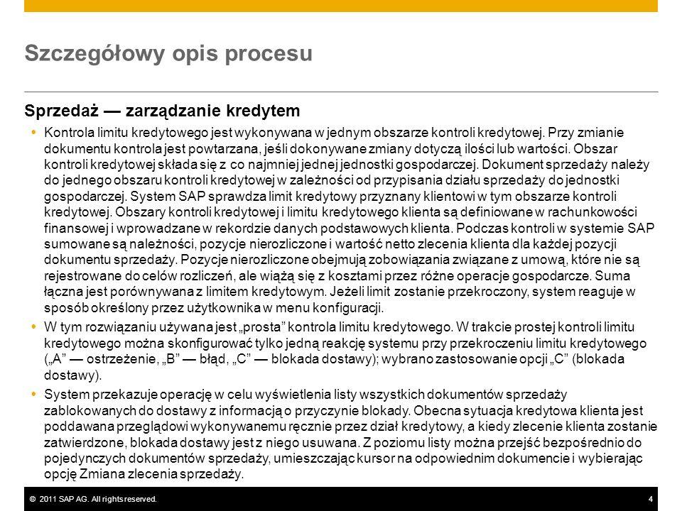 ©2011 SAP AG. All rights reserved.4 Szczegółowy opis procesu Sprzedaż zarządzanie kredytem Kontrola limitu kredytowego jest wykonywana w jednym obszar