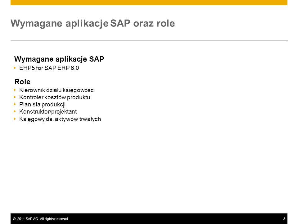 ©2011 SAP AG. All rights reserved.3 Wymagane aplikacje SAP oraz role Wymagane aplikacje SAP EHP5 for SAP ERP 6.0 Role Kierownik działu księgowości Kon