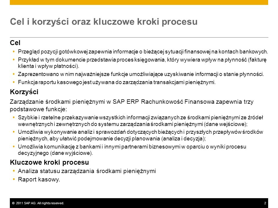 ©2011 SAP AG. All rights reserved.2 Cel i korzyści oraz kluczowe kroki procesu Cel Przegląd pozycji gotówkowej zapewnia informacje o bieżącej sytuacji
