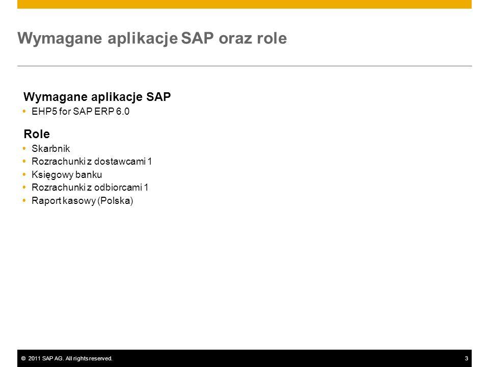 ©2011 SAP AG. All rights reserved.3 Wymagane aplikacje SAP oraz role Wymagane aplikacje SAP EHP5 for SAP ERP 6.0 Role Skarbnik Rozrachunki z dostawcam