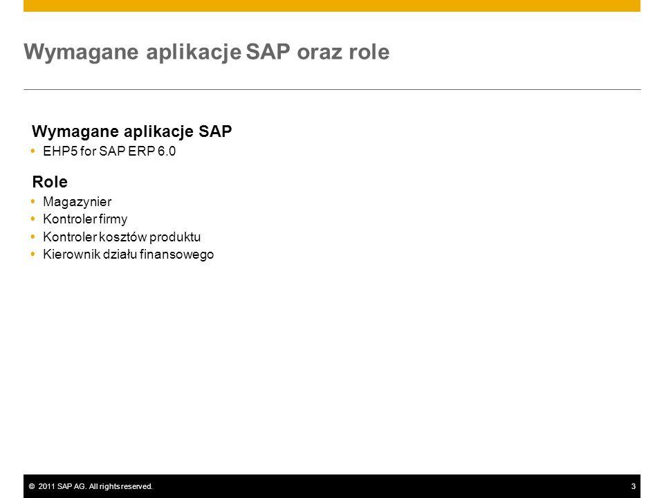 ©2011 SAP AG. All rights reserved.3 Wymagane aplikacje SAP oraz role Wymagane aplikacje SAP EHP5 for SAP ERP 6.0 Role Magazynier Kontroler firmy Kontr