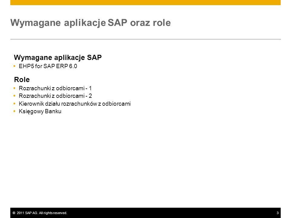 ©2011 SAP AG. All rights reserved.3 Wymagane aplikacje SAP oraz role Wymagane aplikacje SAP EHP5 for SAP ERP 6.0 Role Rozrachunki z odbiorcami - 1 Roz