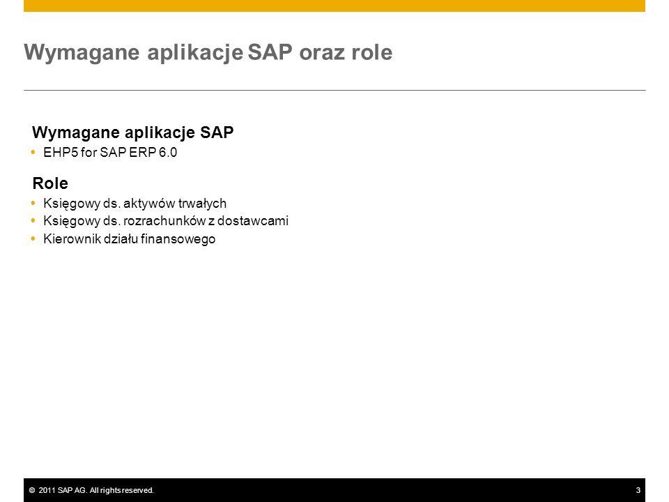 ©2011 SAP AG. All rights reserved.3 Wymagane aplikacje SAP oraz role Wymagane aplikacje SAP EHP5 for SAP ERP 6.0 Role Księgowy ds. aktywów trwałych Ks