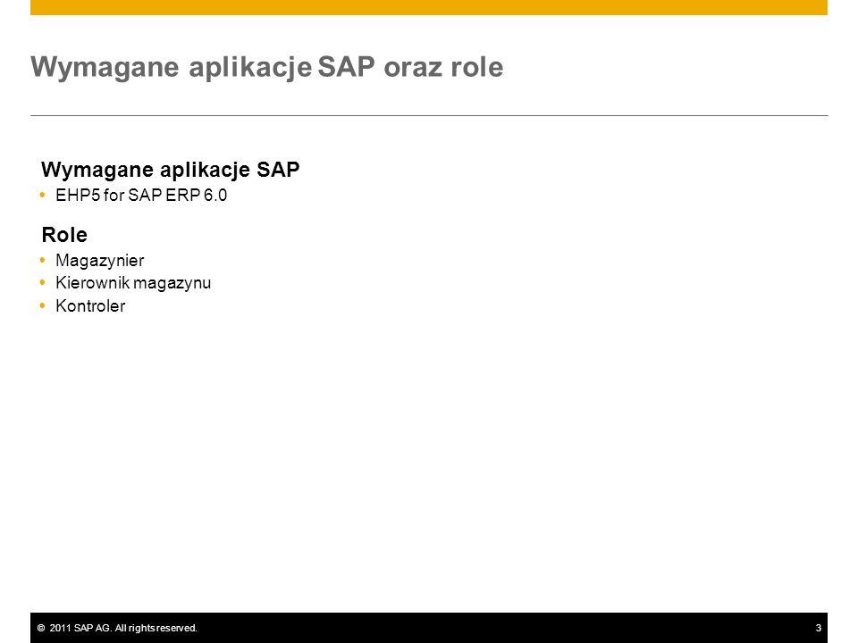 ©2011 SAP AG. All rights reserved.3 Wymagane aplikacje SAP oraz role Wymagane aplikacje SAP EHP5 for SAP ERP 6.0 Role Magazynier Kierownik magazynu Ko