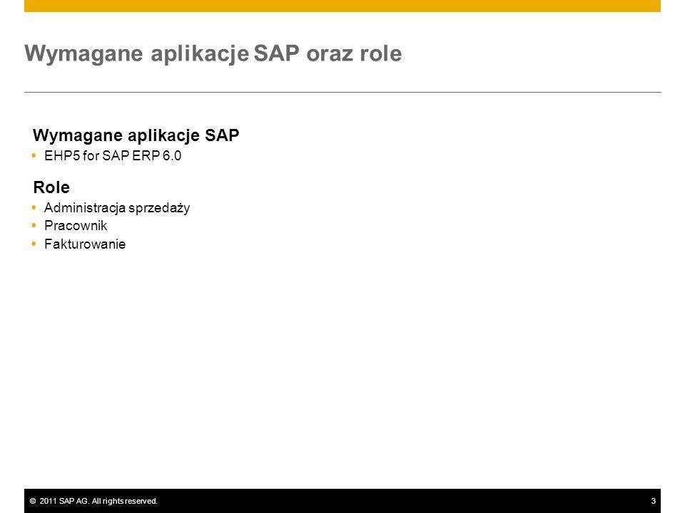 ©2011 SAP AG. All rights reserved.3 Wymagane aplikacje SAP oraz role Wymagane aplikacje SAP EHP5 for SAP ERP 6.0 Role Administracja sprzedaży Pracowni
