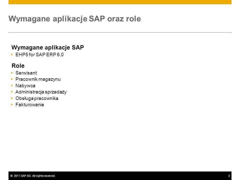 ©2011 SAP AG. All rights reserved.3 Wymagane aplikacje SAP oraz role Wymagane aplikacje SAP EHP5 for SAP ERP 6.0 Role Serwisant Pracownik magazynu Nab