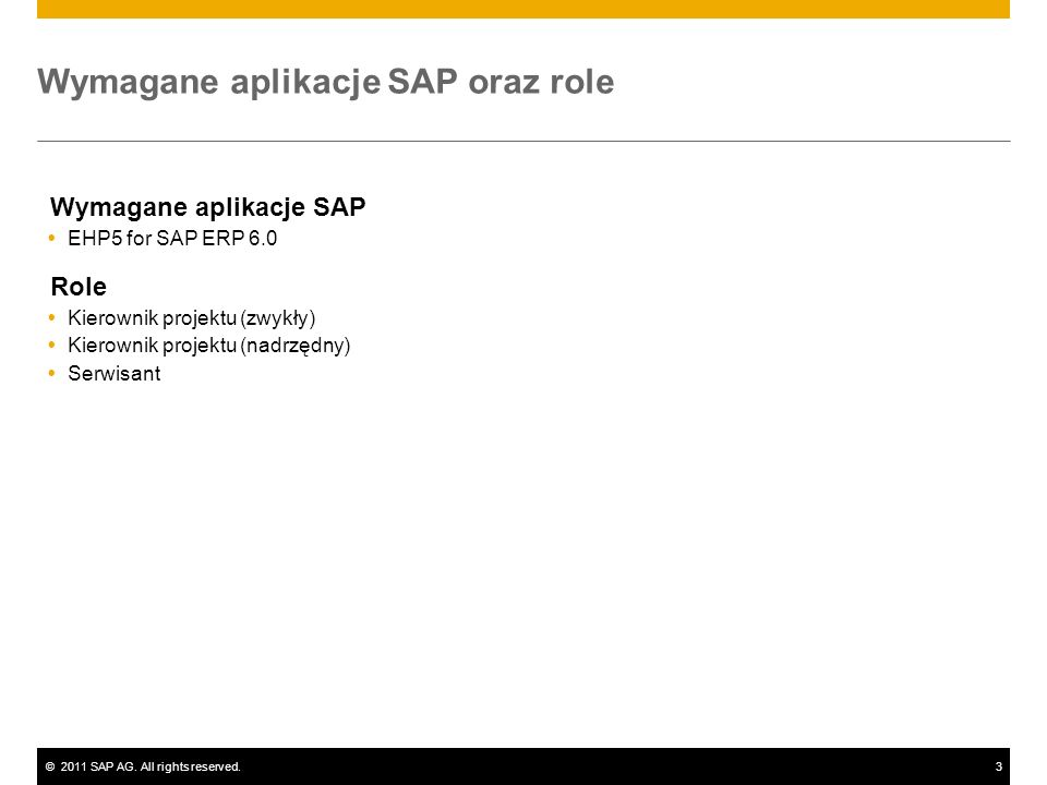 ©2011 SAP AG. All rights reserved.3 Wymagane aplikacje SAP oraz role Wymagane aplikacje SAP EHP5 for SAP ERP 6.0 Role Kierownik projektu (zwykły) Kier