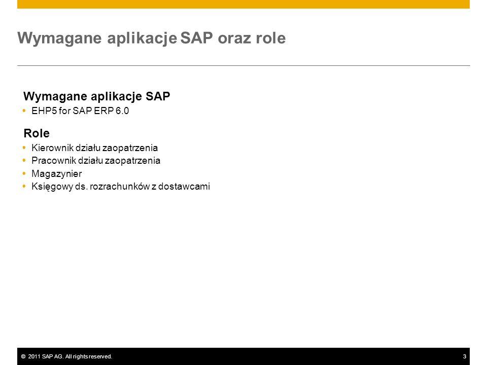 ©2011 SAP AG. All rights reserved.3 Wymagane aplikacje SAP oraz role Wymagane aplikacje SAP EHP5 for SAP ERP 6.0 Role Kierownik działu zaopatrzenia Pr