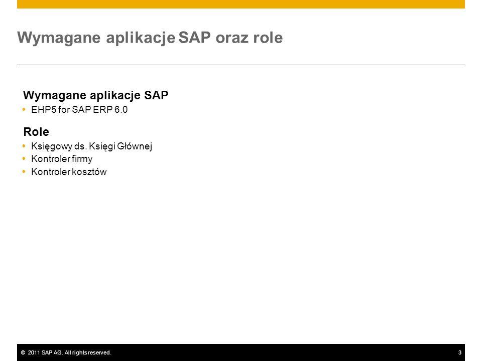 ©2011 SAP AG. All rights reserved.3 Wymagane aplikacje SAP oraz role Wymagane aplikacje SAP EHP5 for SAP ERP 6.0 Role Księgowy ds. Księgi Głównej Kont