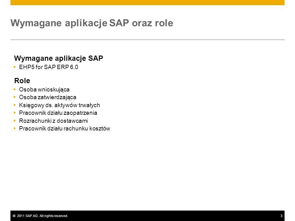 ©2011 SAP AG. All rights reserved.3 Wymagane aplikacje SAP oraz role Wymagane aplikacje SAP EHP5 for SAP ERP 6.0 Role Osoba wnioskująca Osoba zatwierd