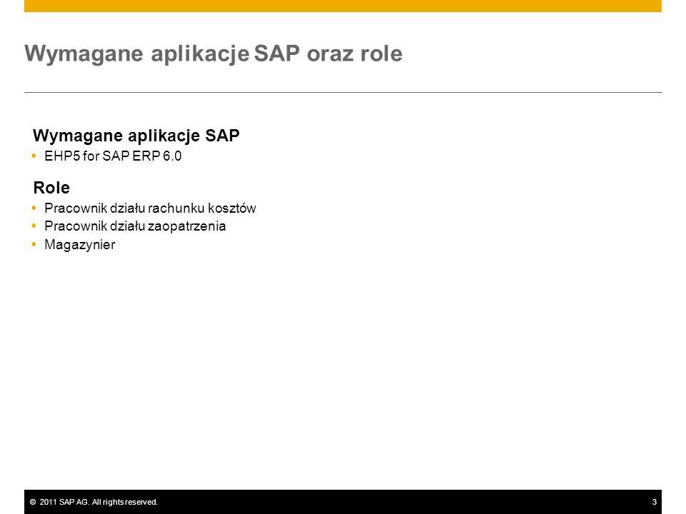 ©2011 SAP AG. All rights reserved.3 Wymagane aplikacje SAP oraz role Wymagane aplikacje SAP EHP5 for SAP ERP 6.0 Role Pracownik działu rachunku kosztó