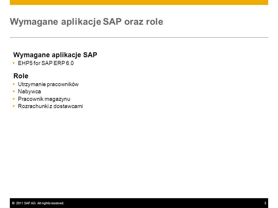 ©2011 SAP AG. All rights reserved.3 Wymagane aplikacje SAP oraz role Wymagane aplikacje SAP EHP5 for SAP ERP 6.0 Role Utrzymanie pracowników Nabywca P