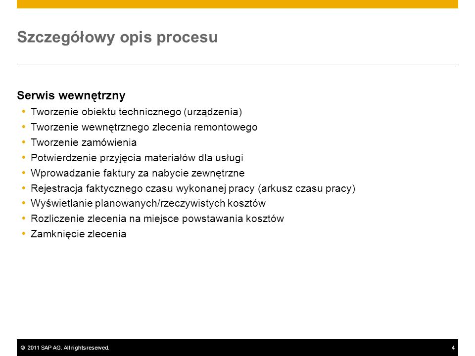 ©2011 SAP AG. All rights reserved.4 Szczegółowy opis procesu Serwis wewnętrzny Tworzenie obiektu technicznego (urządzenia) Tworzenie wewnętrznego zlec