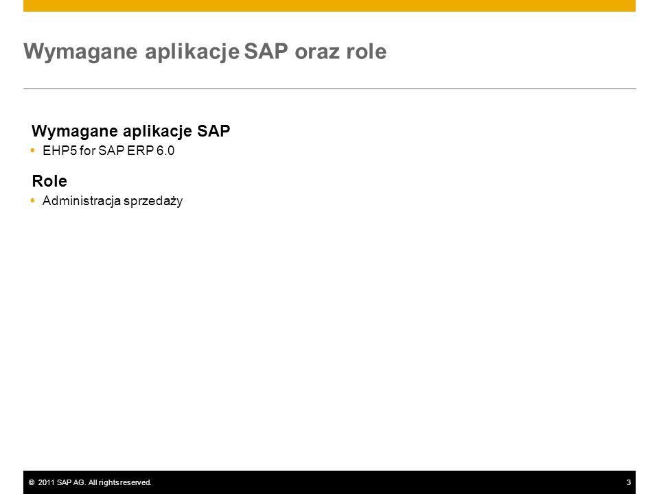 ©2011 SAP AG. All rights reserved.3 Wymagane aplikacje SAP oraz role Wymagane aplikacje SAP EHP5 for SAP ERP 6.0 Role Administracja sprzedaży