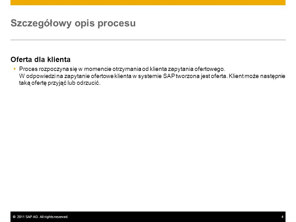 ©2011 SAP AG. All rights reserved.4 Szczegółowy opis procesu Oferta dla klienta Proces rozpoczyna się w momencie otrzymania od klienta zapytania ofert