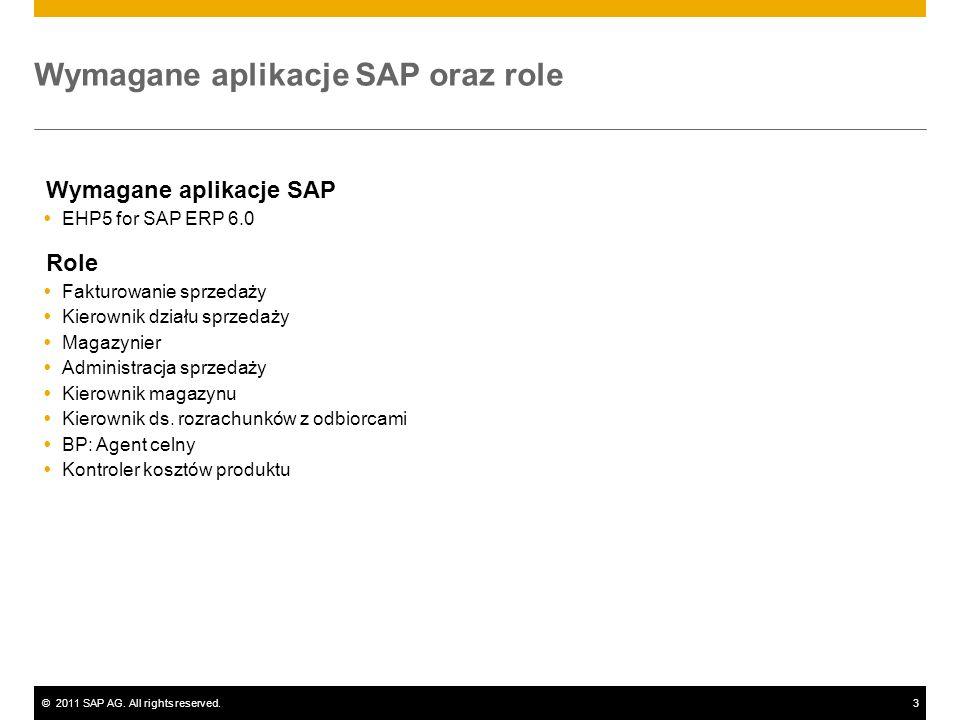 ©2011 SAP AG. All rights reserved.3 Wymagane aplikacje SAP oraz role Wymagane aplikacje SAP EHP5 for SAP ERP 6.0 Role Fakturowanie sprzedaży Kierownik