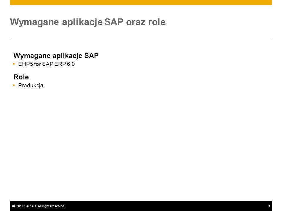 ©2011 SAP AG. All rights reserved.3 Wymagane aplikacje SAP oraz role Wymagane aplikacje SAP EHP5 for SAP ERP 6.0 Role Produkcja