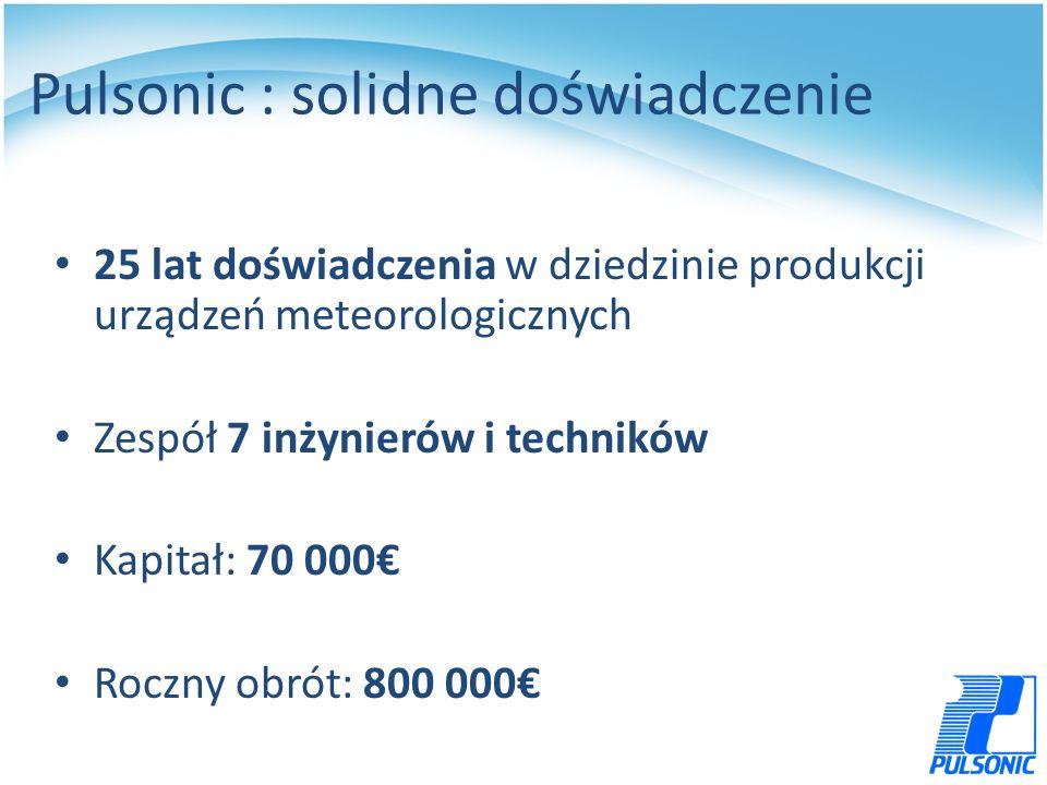 Pulsonic : solidne doświadczenie 25 lat doświadczenia w dziedzinie produkcji urządzeń meteorologicznych Zespół 7 inżynierów i techników Kapitał: 70 000 Roczny obrót: 800 000